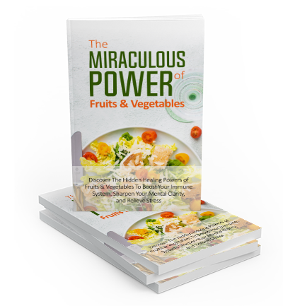 The Miraculous Power of Fruits and Vegetables